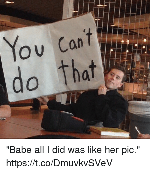 "Girl Memes, Her, and Did: ""Babe all I did was like her pic."" https://t.co/DmuvkvSVeV"