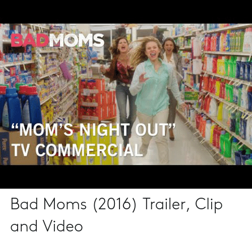 "Bad, Moms, and Video: BABMOMS  ""MOM'S NIGHT OUT  TV COMMERCIAL  Purex Pu Bad Moms (2016) Trailer, Clip and Video"