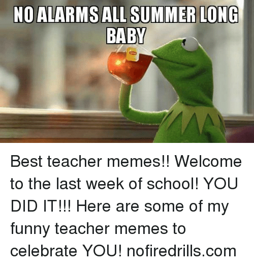 Teacher Memes: BABY Best teacher memes!! Welcome to the last week of school! YOU DID IT!!! Here are some of my funny teacher memes to celebrate YOU!  nofiredrills.com