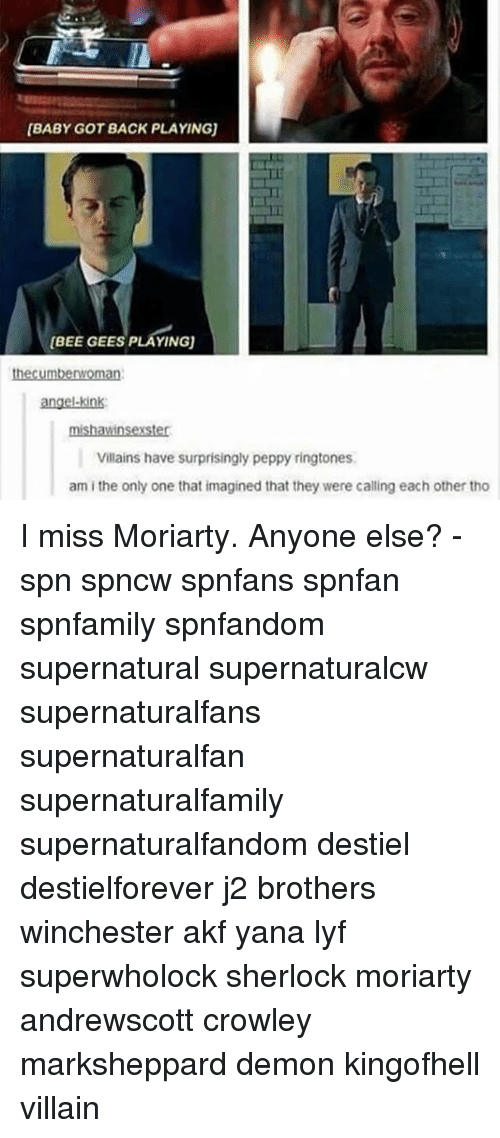 Superwholock: BABY GOT BACK PLAYING  (BEE GEES PLAYING)  thecumberoman  angel-kink  mishawinsexster  Villains have surprisingly peppy ringtones  am i the only one that imagined that they were calling each other tho I miss Moriarty. Anyone else? - spn spncw spnfans spnfan spnfamily spnfandom supernatural supernaturalcw supernaturalfans supernaturalfan supernaturalfamily supernaturalfandom destiel destielforever j2 brothers winchester akf yana lyf superwholock sherlock moriarty andrewscott crowley marksheppard demon kingofhell villain