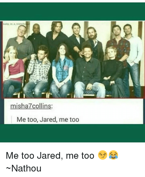 Memes, Jared, and Baby: baby in tre  misha7collins:  Me too, Jared, me too Me too Jared, me too 😏😂 ~Nathouツ
