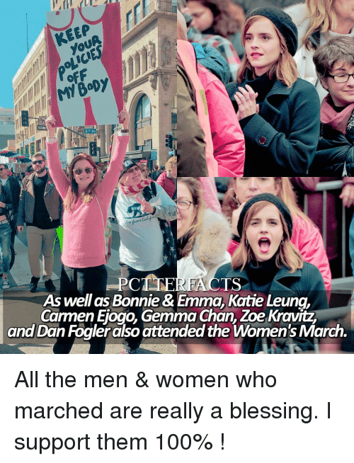 Kati: Baby  M TS  As well as Bonnie& Emma, Katie Leung,  Carmen Eiogo, Gemma Chan, Zoe Kravitz  and Dan Fogler also attended the Women'sMarch. All the men & women who marched are really a blessing. I support them 100% !