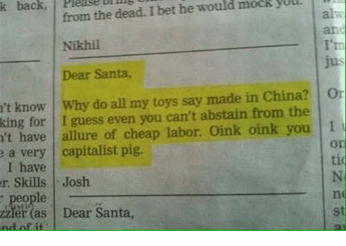 Memes, China, and Guess: back  from the dead. I would bet he mock  Nikhil  jus  Dear Santa,  't know Why do all my toys say made in China? Or  king for I guess even you can't abstain from the  n't have allure of cheap labor. Oink oink you I  e a very capitalist pig.  I have  r. Skills Josh  zzfer as Dear Santa,