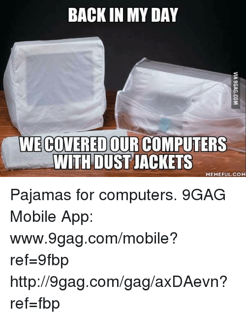 9gag, Computers, and Dank: BACK IN MY DAY  WIECOVERED OUR COMPUTERS  WITH DUSTIACKETS  MEMEFUL COM Pajamas for computers. 9GAG Mobile App: www.9gag.com/mobile?ref=9fbp  http://9gag.com/gag/axDAevn?ref=fbp
