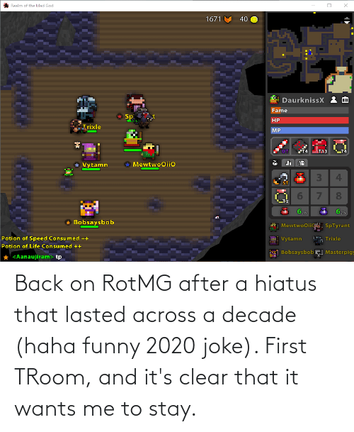 Its: Back on RotMG after a hiatus that lasted across a decade (haha funny 2020 joke). First TRoom, and it's clear that it wants me to stay.