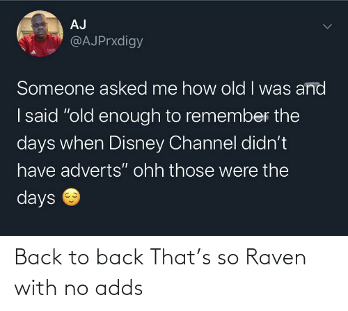 Adds: Back to back That's so Raven with no adds