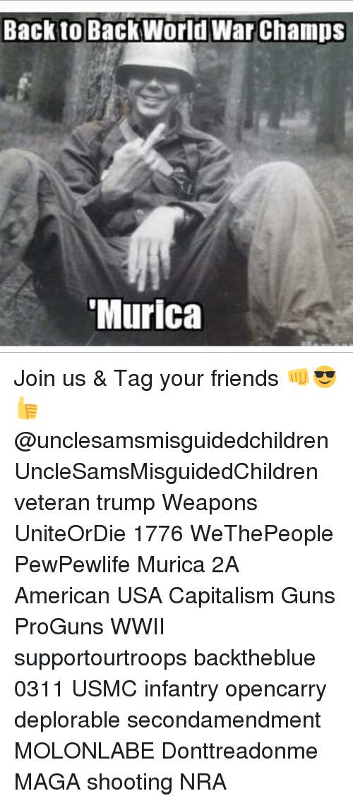 "Back to Back, Memes, and Capital: Back to Back World War Champs  ""Murica Join us & Tag your friends 👊😎👍 @unclesamsmisguidedchildren UncleSamsMisguidedChildren veteran trump Weapons UniteOrDie 1776 WeThePeople PewPewlife Murica 2A American USA Capitalism Guns ProGuns WWII supportourtroops backtheblue 0311 USMC infantry opencarry deplorable secondamendment MOLONLABE Donttreadonme MAGA shooting NRA"