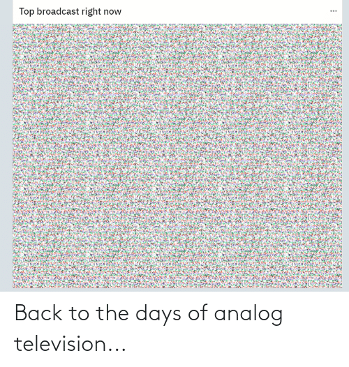 Television: Back to the days of analog television...