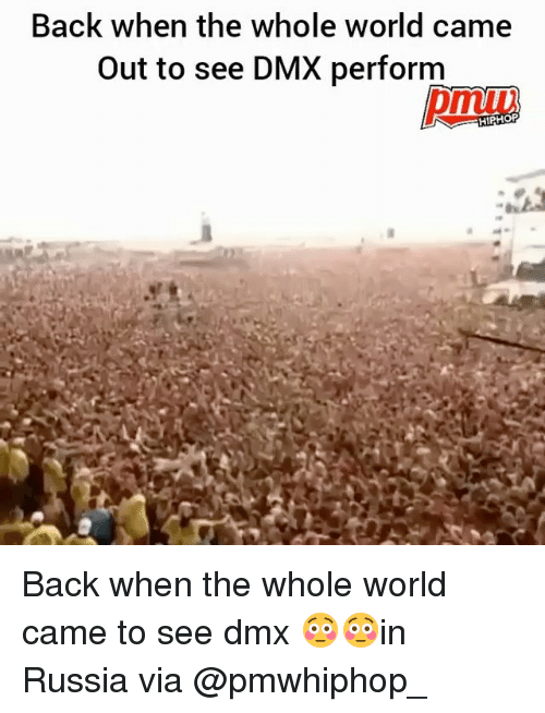 Dmx, Memes, and Russia: Back when the whole world came  Out to see DMX perform  HIPHOP Back when the whole world came to see dmx 😳😳in Russia via @pmwhiphop_