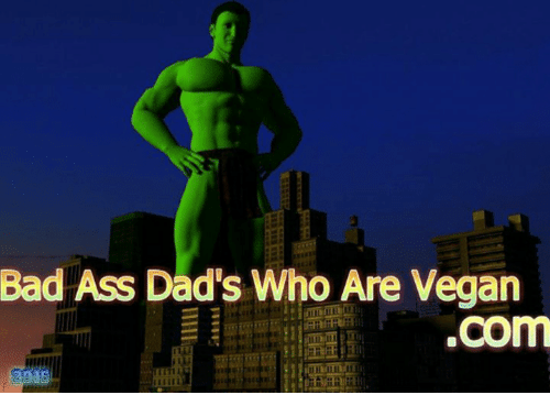 Ass, Bad, and Vegan: Bad Ass Dad's Who Are Vegan  .com