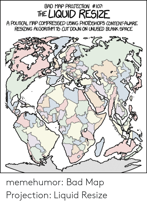 Bad, Photoshop, and Tumblr: BAD MAP PROJECTION #107  THE LIQUID RESIZE  A PolITCAL COMPRESSED USING PHOTOSHOPちCONTENT-AWARE  RESIZING ALGORITHM TO CUT DOUN ON UNUSED BLANK SPACE memehumor:  Bad Map Projection: Liquid Resize