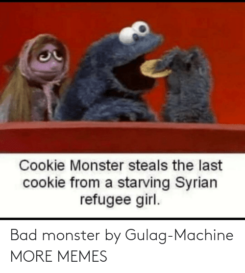 gulag: Bad monster by Gulag-Machine MORE MEMES