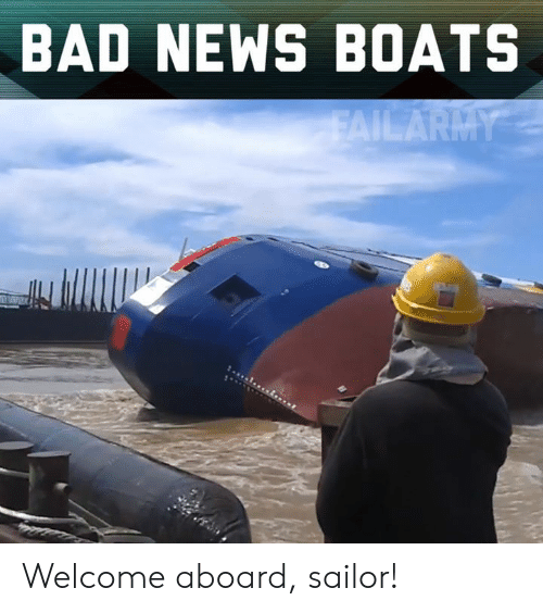 Bad, Memes, and News: BAD NEWS BOATS Welcome aboard, sailor!