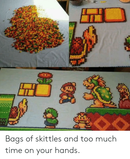 too-much-time: Bags of skittles and too much time on your hands.