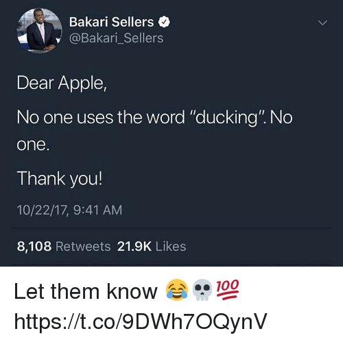 """Apple, Thank You, and Word: Bakari Sellers  @Bakari_Sellers  Dear Apple,  No one uses the word """"ducking"""". No  one  Thank you!  10/22/17, 9:41 AM  8,108 Retweets 21.9K Likes Let them know 😂💀💯 https://t.co/9DWh7OQynV"""