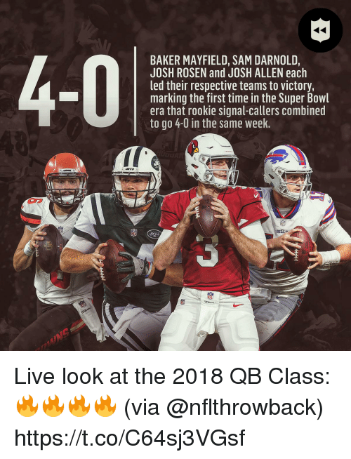 Memes, Super Bowl, and Live: BAKER MAYFIELD, SAM DARNOLD,  JOSH ROSEN and JOSH ALLEN each  led their respective teams to victory,  marking the first time in the Super Bowl  era that rookie signal-callers combined  to go 4-0 in the same week.  BILL  TL Live look at the 2018 QB Class:  🔥🔥🔥🔥  (via @nflthrowback) https://t.co/C64sj3VGsf