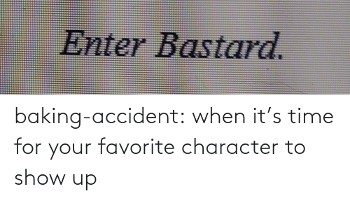 show: baking-accident: when it's time for your favorite character to show up