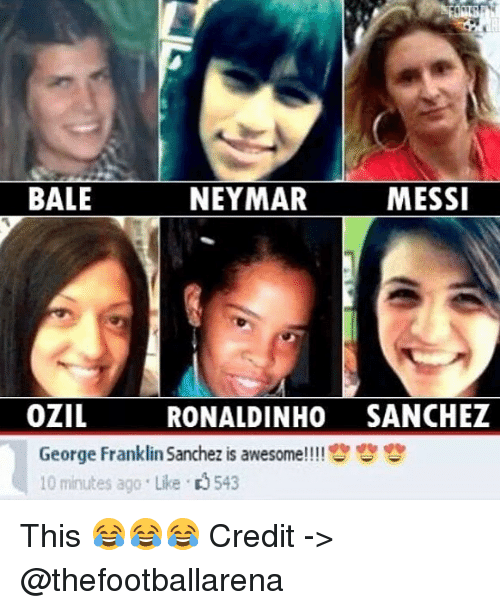 Franklinator: BALE  NEYMAR  MESSI  OZIL  RONALDINHO SANCHEZ  George Franklin Sanchez is awesome!!!!  10 minutes ago Like 3543 This 😂😂😂 Credit -> @thefootballarena