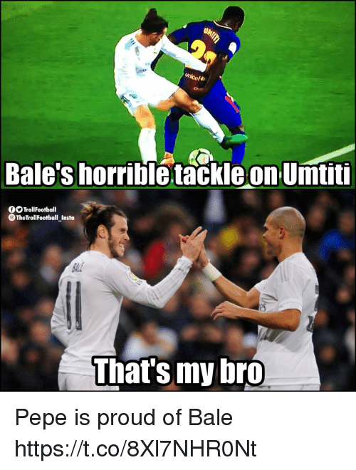 Memes, Pepe, and Proud: Bale's horrible tackle on Umtiti  TrollFootball  TheTrollFootball Insta  es  That's my bro Pepe is proud of Bale https://t.co/8Xl7NHR0Nt
