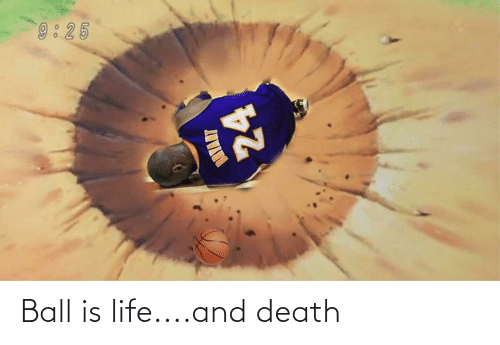 Life: Ball is life....and death