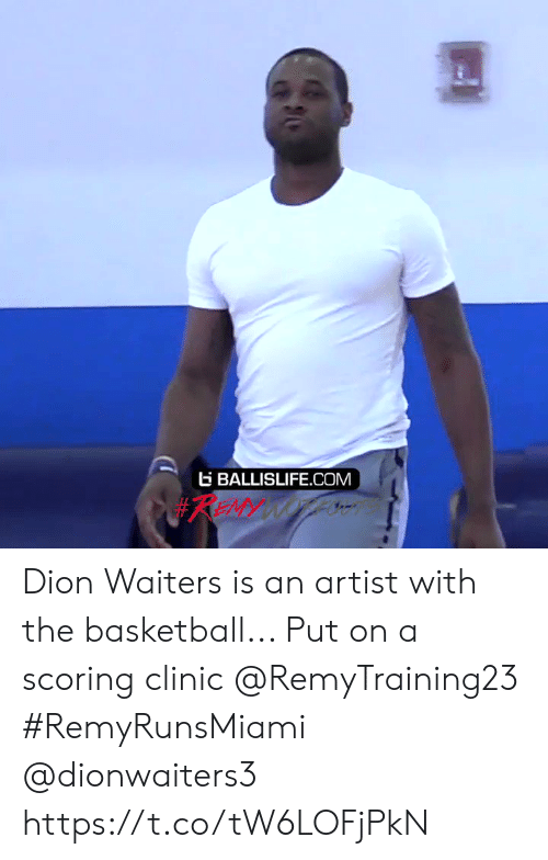 Scoring: BALLISLIFE.COM  #REMY WOTLN Dion Waiters is an artist with the basketball... Put on a scoring clinic @RemyTraining23  #RemyRunsMiami  @dionwaiters3 https://t.co/tW6LOFjPkN