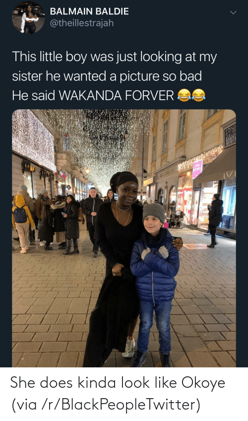 sister: BALMAIN BALDIE  @theillestrajah  This little boy was just looking at my  sister he wanted a picture so bad  He said WAKANDA FORVER AS  WEINDL  ANZA She does kinda look like Okoye (via /r/BlackPeopleTwitter)