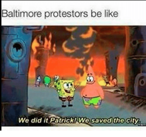 Be Like, Memes, and Baltimore: Baltimore protestors be like  We did it Patrick We saved the city