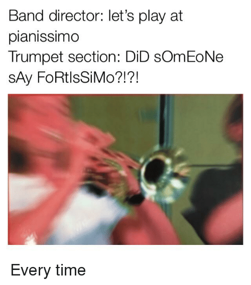 Band Director Let's Play at Pianissimo Trumpet Section DiD sOmEoNe