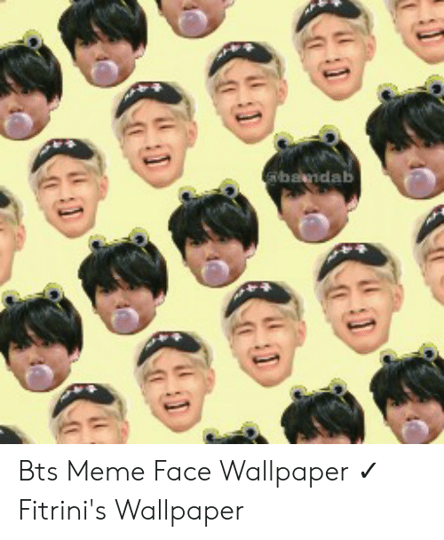 bandab bts meme face wallpaper %E2%9C%93 fitrinis wallpaper 49544860