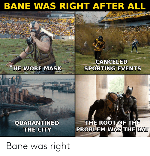 Bane: Bane was right