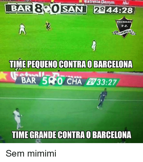 Barcelona, Memes, and Time: BAR  8 0  SANI 2944:28  PREMIERE  TIME PEQUENO CONTRAO BARCELONA  TIME GRANDE CONTRAO BARCELONA Sem mimimi