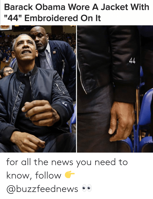 "News, Obama, and Barack Obama: Barack Obama Wore A Jacket With  ""44"" Embroidered On lt  0 for all the news you need to know, follow 👉 @buzzfeednews 👀"