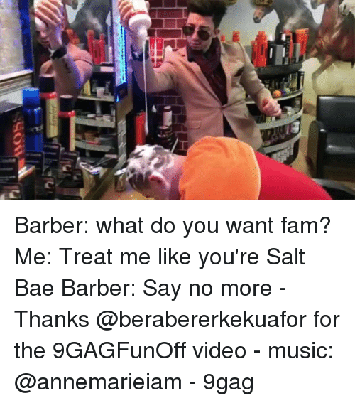 Salt Bae: Barber: what do you want fam? Me: Treat me like you're Salt Bae Barber: Say no more - Thanks @berabererkekuafor for the 9GAGFunOff video - music: @annemarieiam - 9gag