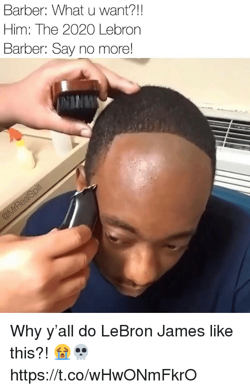 Barber, LeBron James, and Lebron: Barber: What u want?!!  Him: The 2020 Lebron  Barber: Say no more! Why y'all do LeBron James like this?! 😭💀 https://t.co/wHwONmFkrO