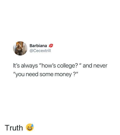 "College, Money, and Never: Barbiana  @Cecextrill  It's always ""how's college? "" and never  ""you need some money?"" Truth 😅"