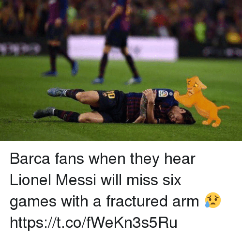 Soccer, Lionel Messi, and Games: Barca fans when they hear Lionel Messi will miss six games with a fractured arm 😥 https://t.co/fWeKn3s5Ru