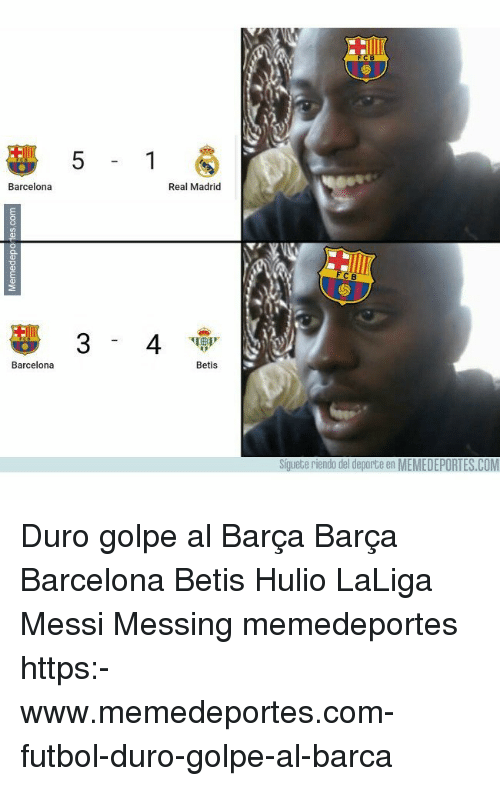 Barcelona, Memes, and Real Madrid: Barcelona  Real Madrid  Barcelona  Betis  Squete riendo del deporte en MEMEDEPORTES.COM Duro golpe al Barça Barça Barcelona Betis Hulio LaLiga Messi Messing memedeportes https:-www.memedeportes.com-futbol-duro-golpe-al-barca