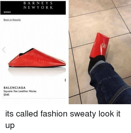 Barney, Fashion, and Balenciaga: BARNEY S  NEW Y OR K  MENU  Back to Results  BALENCIAGA  Square-Toe Leather Mules  $545 its called fashion sweaty look it up