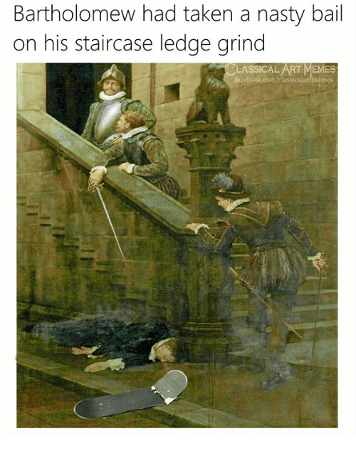 Facebook, Memes, and Nasty: Bartholomew had taken a nasty bail  on his staircase ledge grind  LASSICAL ART MEMES  facebook.com/classicalartmemes