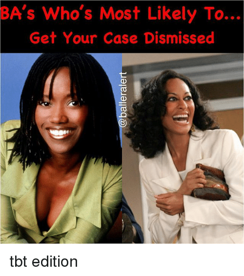 Memes, Tbt, and 🤖: BA'S Who's Most Likely To...  Get Your Case Dismissed tbt edition