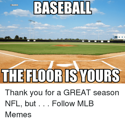 Baseballisms: BASEBALL  THE FLOORIS YOURS Thank you for a GREAT season NFL, but . . .  Follow MLB Memes