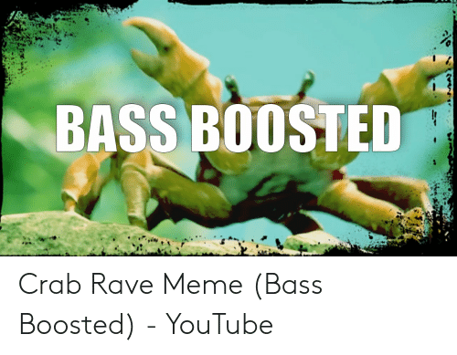 BASS BOOSTED Crab Rave Meme Bass Boosted - YouTube | Meme on