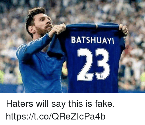 Fake, Soccer, and Will: BATSHUAY  23 Haters will say this is fake. https://t.co/QReZIcPa4b