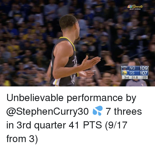 Threes: BAY AREA  NO 109  GS-107  3rd :31.8 23 Unbelievable performance by @StephenCurry30 💦  7 threes in 3rd quarter 41 PTS (9/17 from 3)