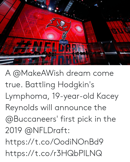 Memes, True, and Old: BAY  HE CLOR  EA  THE LOCK VHTHE  DRAFT  NEIGARN A @MakeAWish dream come true.  Battling Hodgkin's Lymphoma, 19-year-old Kacey Reynolds will announce the @Buccaneers' first pick in the 2019 @NFLDraft: https://t.co/OodiNOnBd9 https://t.co/r3HQbPlLNQ