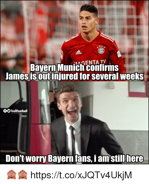 Memes, Bayern, and 🤖: Bayern Munici contirms  James isoutinjured for several weeks  AGENTA TV  fTrollFootball  Don't worry Bayern fans, i amstillhere 🙈🙈 https://t.co/xJQTv4UkjM
