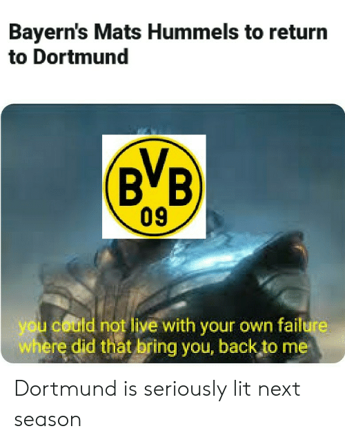 Lit, Soccer, and Live: Bayern's Mats Hummels to return  to Dortmund  (BB  you could not live with your own failure  where did that bring you, back to me  09 Dortmund is seriously lit next season