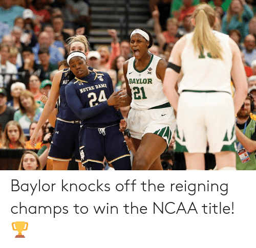 Ncaa, Notre Dame, and Baylor: BAYLOR  NOTRE DAME  21 Baylor knocks off the reigning champs to win the NCAA title! 🏆