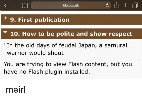 Samurai: bbc.co.uk  9. First publication  10. How to be polite and show respect  In the old days of feudal Japan, a samurai  warrior would shout  You are trying to view Flash content, but you  have no Flash plugin installed. meirl