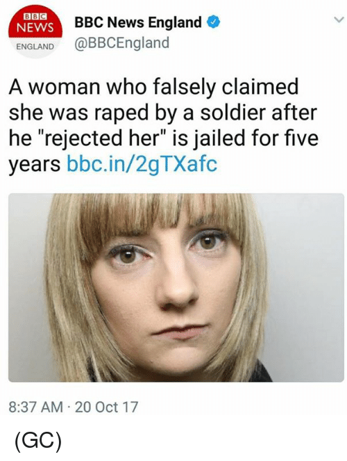 "England, Memes, and News: BBC  NEWS  BBC News England  ENGLAND@BBCEngland  A woman who falsely claimed  she was raped by a soldier after  he ""rejected her"" is jailed for five  years bbc.in/2gTXafc  8:37 AM 20 Oct 17 (GC)"